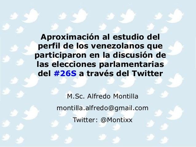 Aproximación al estudio del perfil de los venezolanos que participaron en la discusión de las elecciones parlamentarias de...