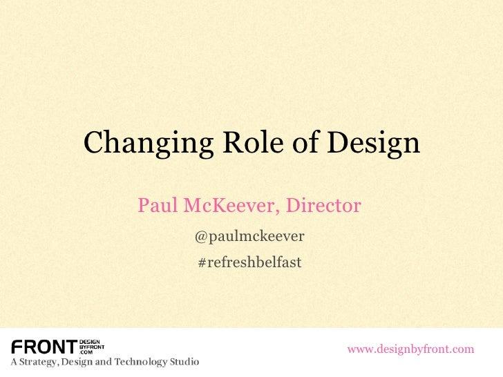 Changing Role of Design Paul McKeever, Director @paulmckeever #refreshbelfast www.designbyfront.com