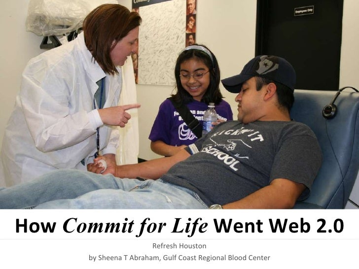 Refresh Houston by Sheena T Abraham, Gulf Coast Regional Blood Center How   Commit for Life  Went Web 2.0