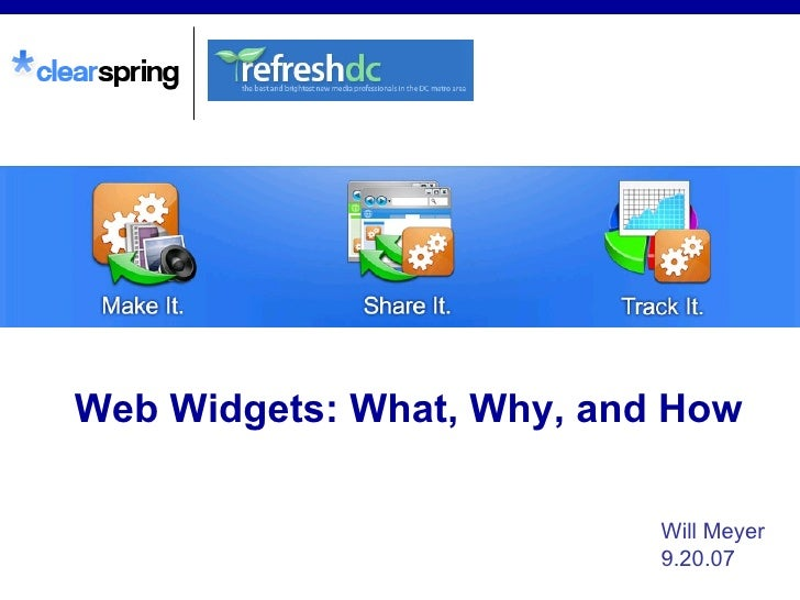 Web Widgets: What, Why, and How   Will Meyer 9.20.07