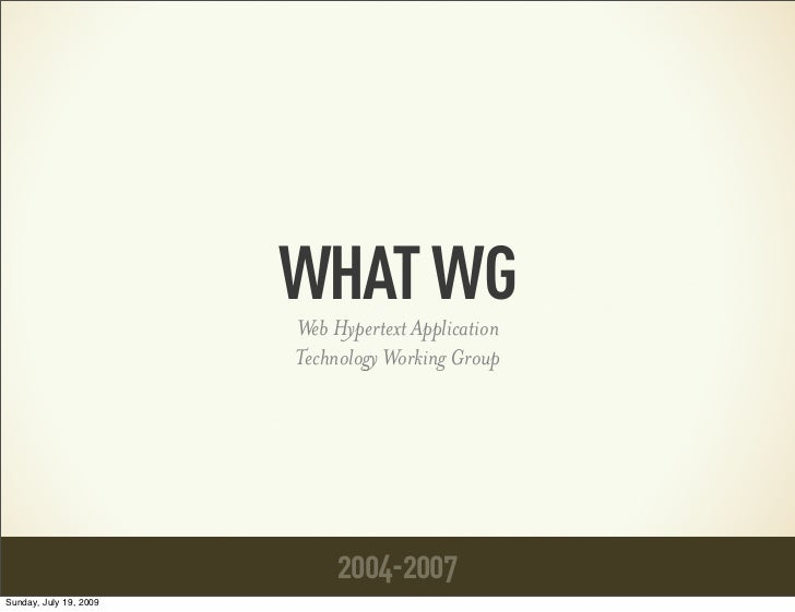 WHAT WG                        Web Hypertext Application                        Technology Working Group                  ...