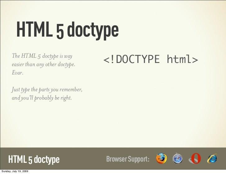 HTML 5 doctype                                            <!DOCTYPE html>        The HTML 5 doctype is way        easier t...