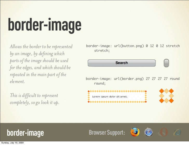 border-image        Allows the border to be represented   border-image: url(button.png) 0 12 0 12 stretch                 ...