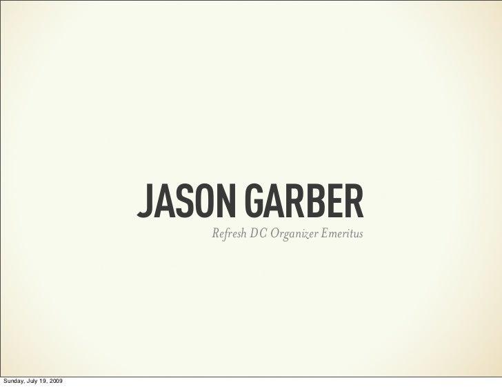 JASON GARBER                           Refresh DC Organizer EmeritusSunday, July 19, 2009