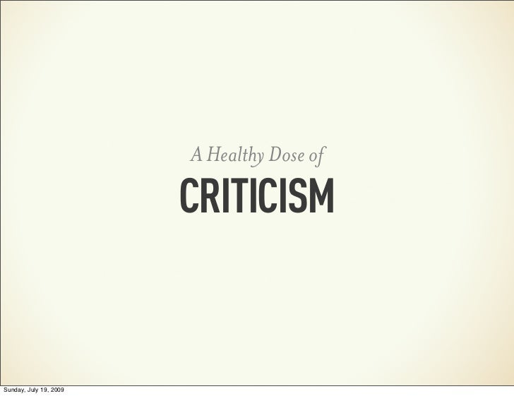 A Healthy Dose of                        CRITICISMSunday, July 19, 2009