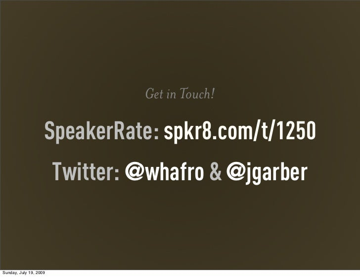 Get in Touch!                    SpeakerRate: spkr8.com/t/1250                        Twitter: @whafro & @jgarberSunday, J...