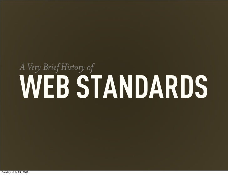 A Very Brief History of             WEB STANDARDSSunday, July 19, 2009