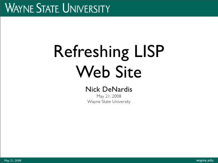 Refreshing LISP                   Web Site                    Nick DeNardis                       May 21, 2008            ...