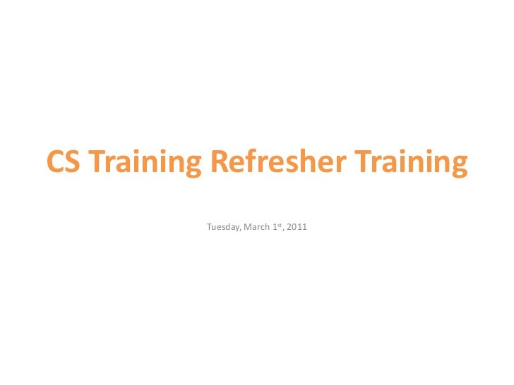 CS Training Refresher Training<br />Tuesday, March 1st, 2011<br />