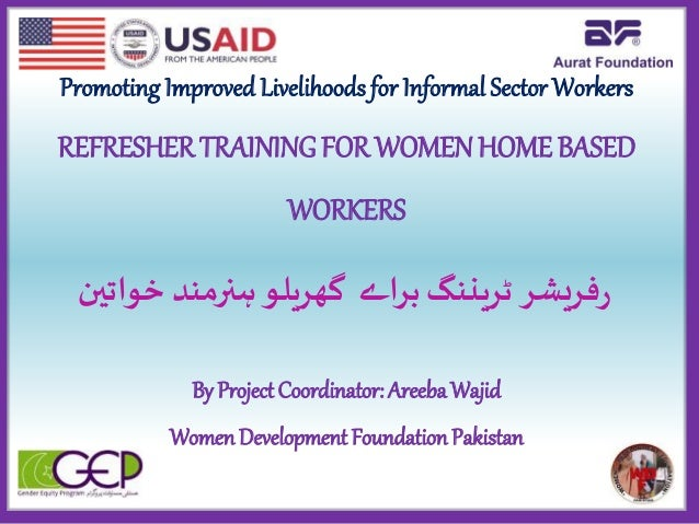 Promoting Improved Livelihoods for Informal Sector Workers REFRESHER TRAINING FOR WOMENHOME BASED WORKERS By ProjectCoordi...