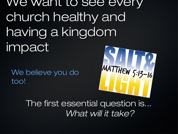 We want to see everychurch healthy andhaving a kingdomimpactWe believe you dotoo!   The first essential question is...    ...