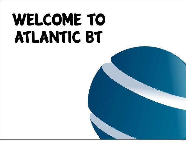 Welcome toAtlantic BT              1