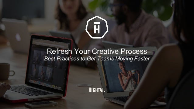 Refresh  Your  Creative  Process Best  Practices  to  Get  Teams  Moving  Faster 1