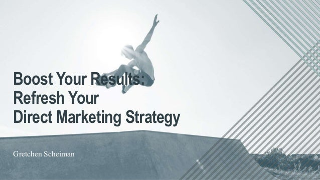 Gretchen Scheiman Boost Your Results: Refresh Your Direct Marketing Strategy