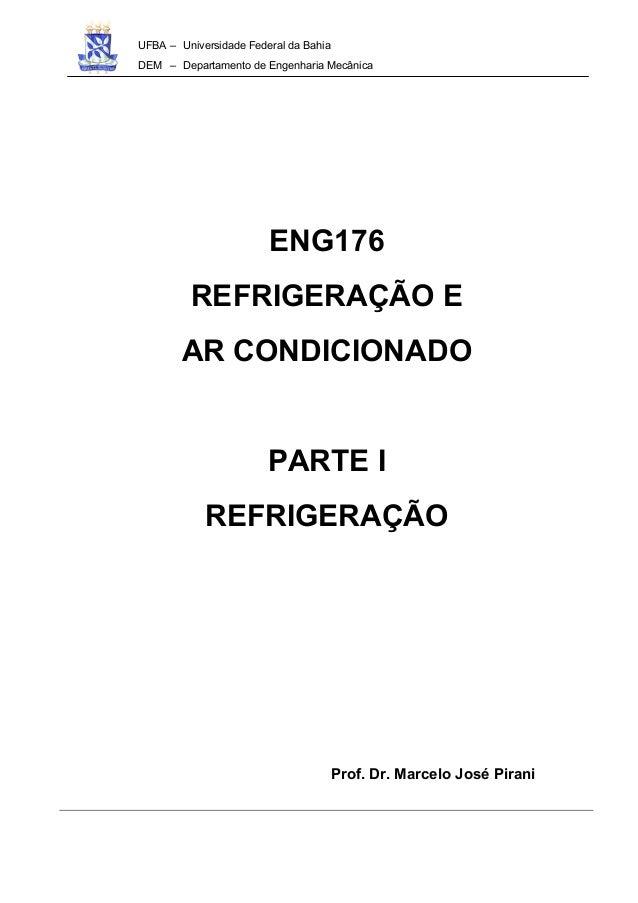 UFBA – Universidade Federal da Bahia DEM – Departamento de Engenharia Mecânica ENG176 REFRIGERAÇÃO E AR CONDICIONADO PARTE...
