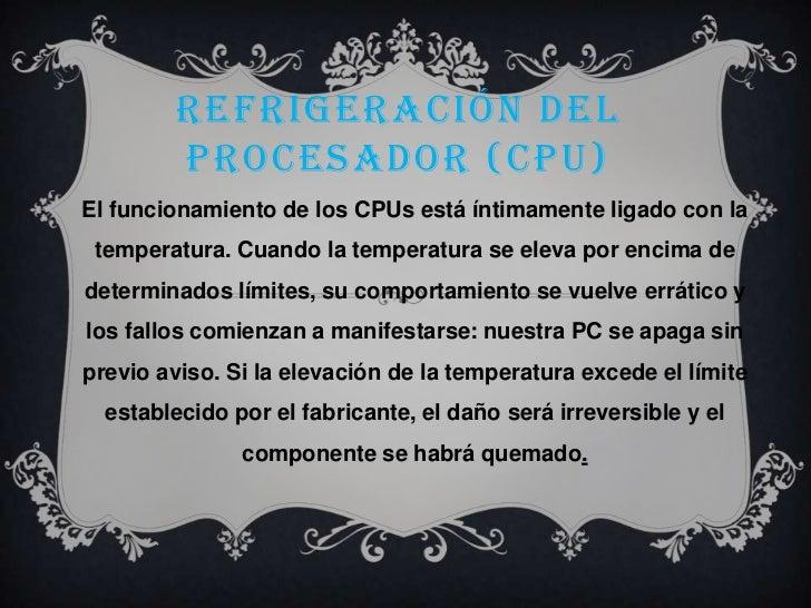 Refrigeración del Procesador (CPU)<br />El funcionamiento de los CPUs está íntimamente ligado con la temperatura. Cuando l...