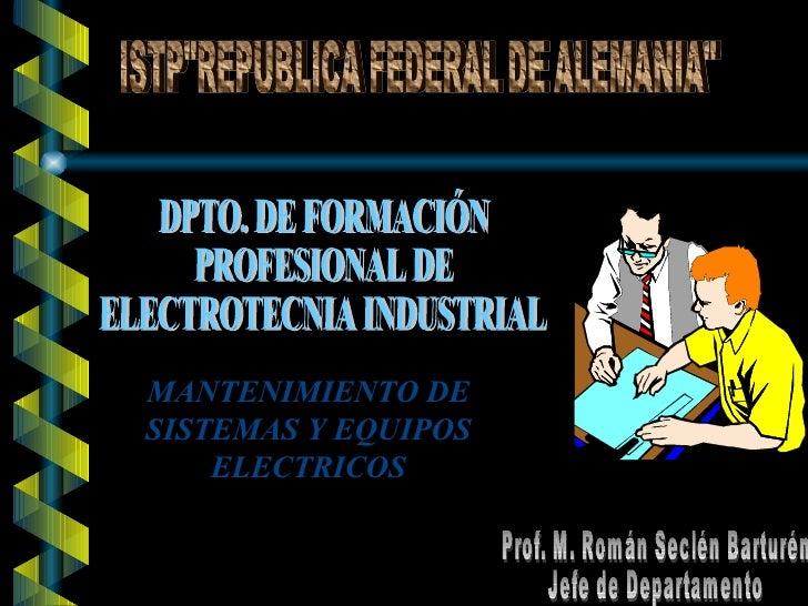 "ISTP""REPUBLICA FEDERAL DE ALEMANIA"" DPTO. DE FORMACIÓN  PROFESIONAL DE  ELECTROTECNIA INDUSTRIAL Prof. M. Román ..."