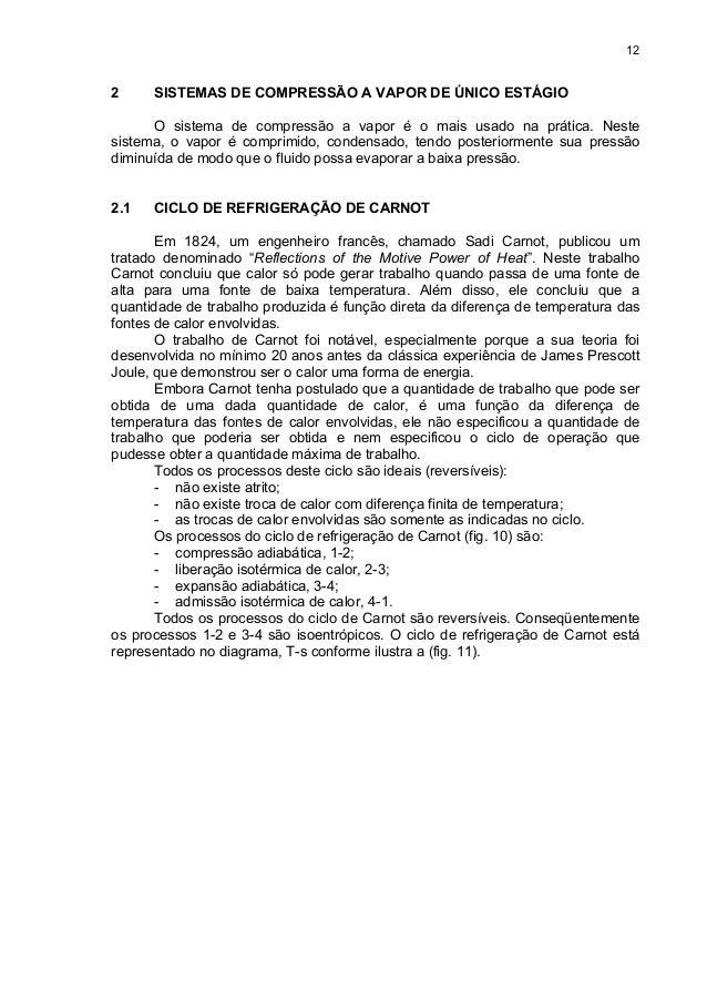 12 2 SISTEMAS DE COMPRESSÃO A VAPOR DE ÚNICO ESTÁGIO O sistema de compressão a vapor é o mais usado na prática. Neste sist...