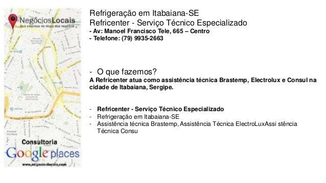 Refrigeração em Itabaiana-SE Refricenter - Serviço Técnico Especializado - Av: Manoel Francisco Tele, 665 – Centro - Telef...