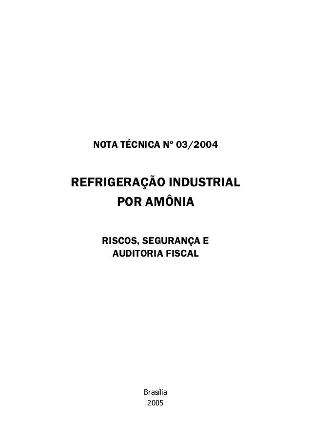 NOTA TÉCNICA Nº 03/2004 REFRIGERAÇÃO INDUSTRIAL POR AMÔNIA RISCOS, SEGURANÇA E AUDITORIA FISCAL Brasília 2005