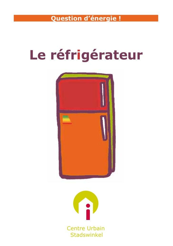 Question d'énergie !Le réfrigérateur