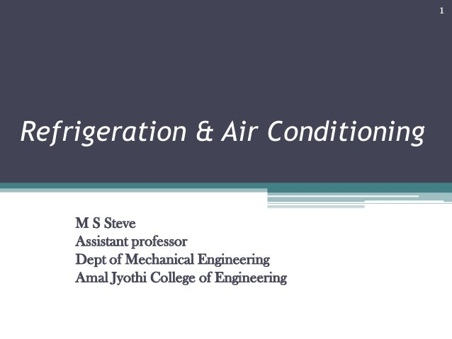 1  Refrigeration & Air Conditioning  M S Steve Assistant professor Dept of Mechanical Engineering Amal Jyothi College of E...