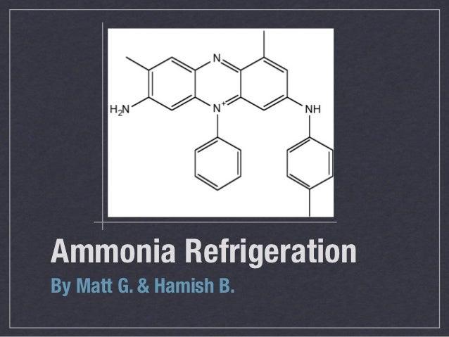 Ammonia RefrigerationBy Matt G. & Hamish B.