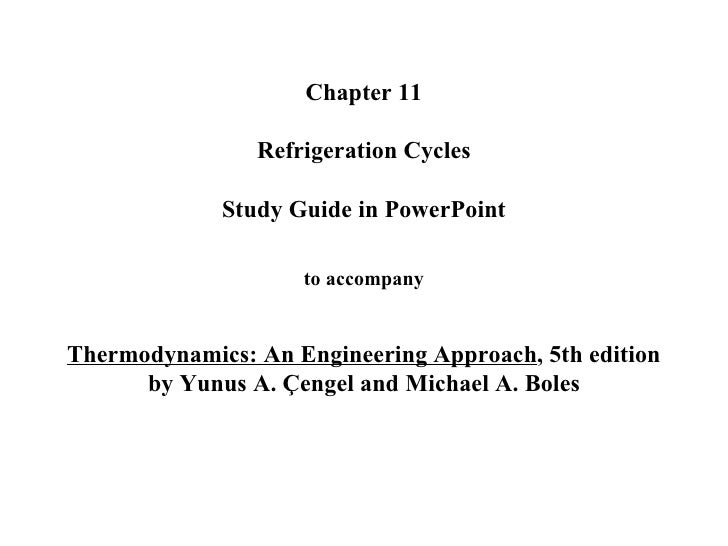 Chapter 11  Refrigeration Cycles   Study Guide in PowerPoint to accompany Thermodynamics: An Engineering Approach , 5th ed...
