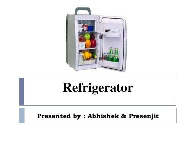 Refrigerator Presented by : Abhishek & Presenjit