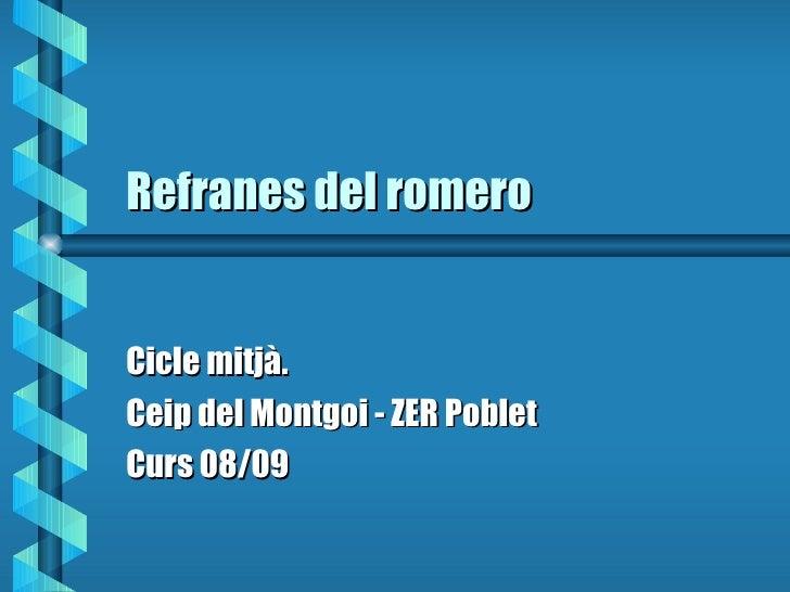 Refranes del romero Cicle mitjà. Ceip del Montgoi - ZER Poblet Curs 08/09