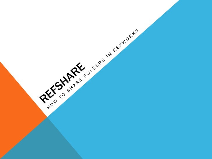 REFSHARE -- PREPARING TO SHARE To share folders with others: 1. Log into RefWorks