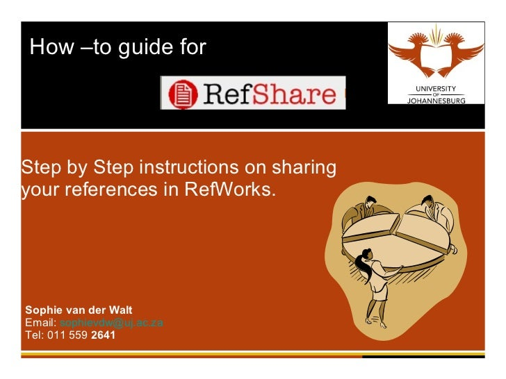 How –to guide for  Step by Step instructions on sharing your references in RefWorks. Sophie van der Walt Email:  [email_ad...