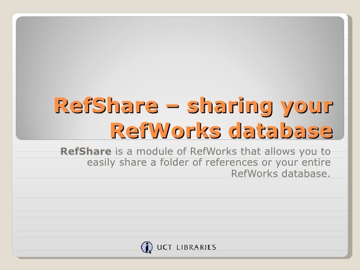 RefShare – sharing your RefWorks database RefShare  is a module of RefWorks that allows you to easily share a folder of re...