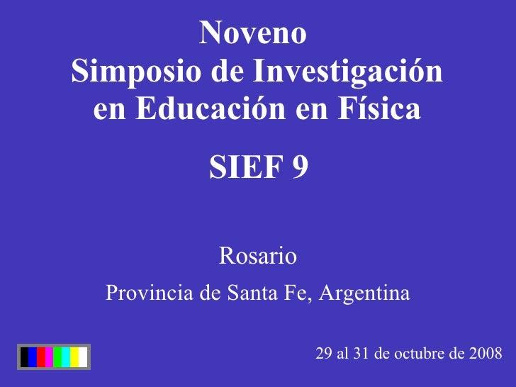 Noveno  Simposio de Investigación en Educación en Física 29 al 31 de octubre de 2008 Provincia de Santa Fe, Argentina SIEF...