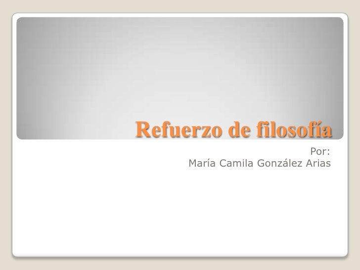 Refuerzo de filosofía                            Por:     María Camila González Arias