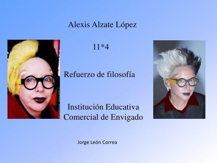 Alexis Alzate López          11*4Refuerzo de filosofía Institución EducativaComercial de Envigado    Jorge León Correa