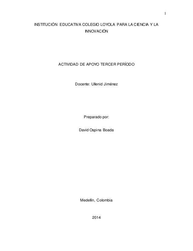 1 INSTITUCIÓN EDUCATIVA COLEGIO LOYOLA PARA LA CIENCIA Y LA INNOVACIÓN ACTIVIDAD DE APOYO TERCER PERÍODO Docente: Ullenid ...