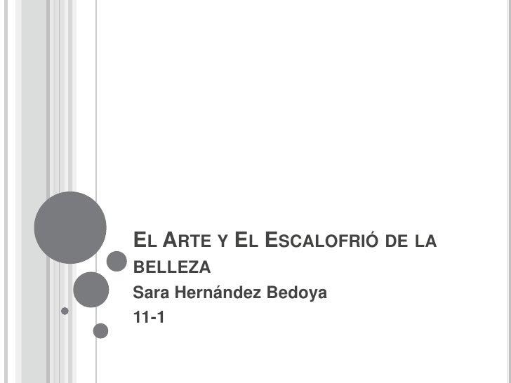EL ARTE Y EL ESCALOFRIÓ DE LABELLEZASara Hernández Bedoya11-1