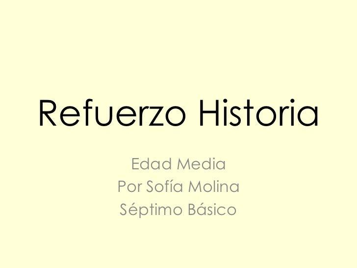 Refuerzo Historia     Edad Media    Por Sofía Molina    Séptimo Básico