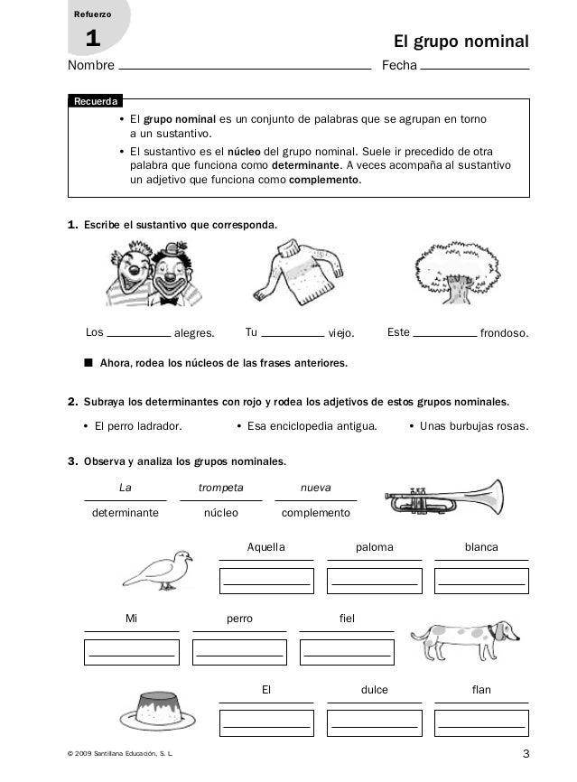 3© 2009 Santillana Educación, S. L.Nombre Fecha1. Escribe el sustantivo que corresponda.3. Observa y analiza los grupos no...