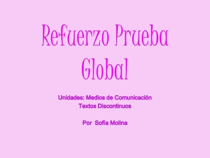 Refuerzo Prueba     Global Unidades: Medios de Comunicación        Textos Discontinuos         Por Sofía Molina