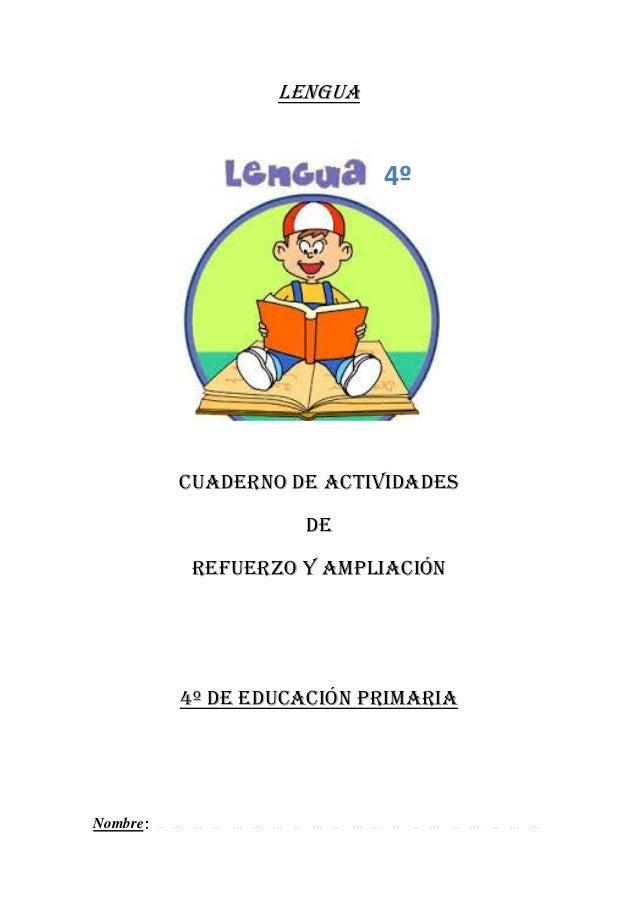LENGUA  CUADERNO DE ACTIVIDADES  DE  REFUERZO Y AMPLIACIÓN  4º DE EDUCACIÓN PRIMARIA  Nombre  4º