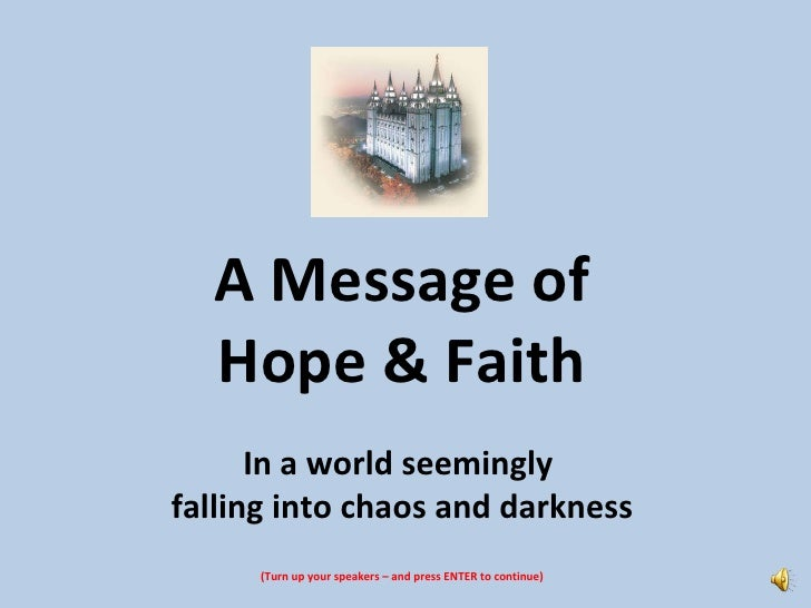 A Message of Hope & Faith In a world seemingly  falling into chaos and darkness (Turn up your speakers – and press ENTER t...