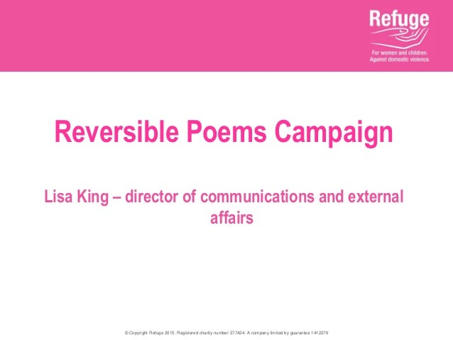 © Copyright Refuge 2015. Registered charity number 277424. A company limited by guarantee 1412276 Reversible Poems Campaig...