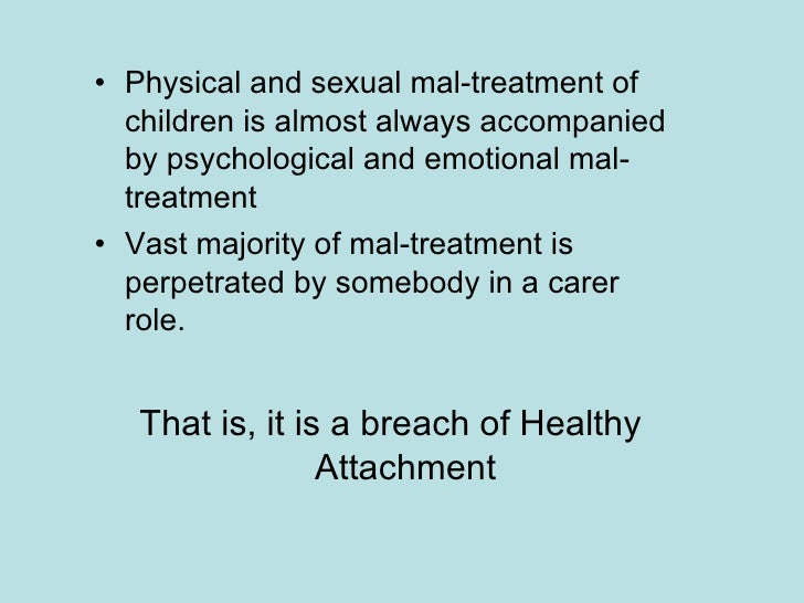 <ul><li>Physical and sexual mal-treatment of children is almost always accompanied by psychological and emotional mal-trea...