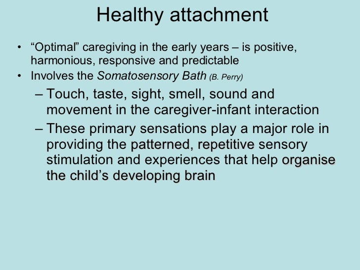"""Healthy attachment <ul><li>"""" Optimal"""" caregiving in the early years – is positive, harmonious, responsive and predictable ..."""