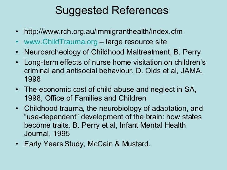Suggested References <ul><li>http://www.rch.org.au/immigranthealth/index.cfm </li></ul><ul><li>www.ChildTrauma.org  – larg...