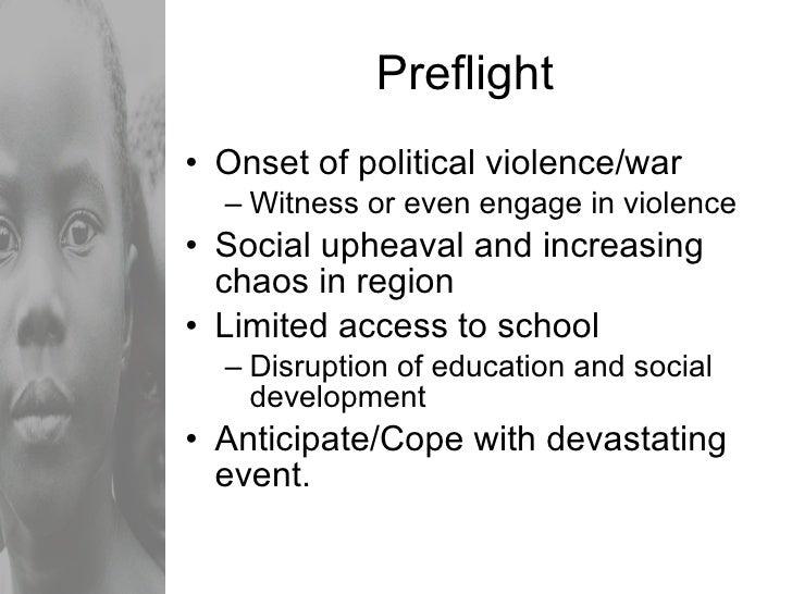 Preflight <ul><li>Onset of political violence/war </li></ul><ul><ul><li>Witness or even engage in violence </li></ul></ul>...