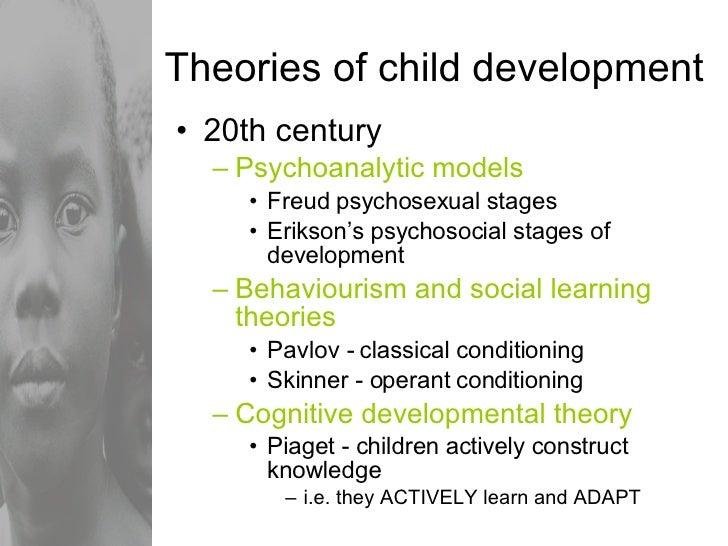 Theories of child development <ul><li>20th century  </li></ul><ul><ul><li>Psychoanalytic models </li></ul></ul><ul><ul><ul...
