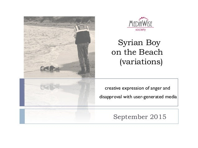 Syrian Boy on the Beach (variations) September 2015 creative expression of anger and disapproval with user-generated media